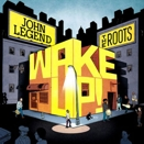 John Legend & The Roots :: Wake Up!