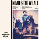 Noah & The Whale :: Last night on Earth