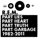 R.E.M. :: Part lies, part heart, part truth, part garbage 1982-2011 (Singolo: We all go back to where we belong)